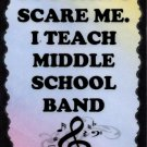 5073 You Can't scare me I teach middle school band Music Saying Sign Plaque Great Gifts Teacher