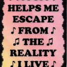 5099 Signs of Life Love Laughter Music helps me escape from the reality I live