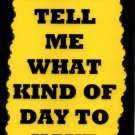 3168 Humorous Sayings Signs Plaques Gifts Don't Tell Me What Kind Of Day To Have