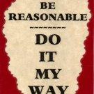 3044 Humorous Refrigerator Magnet Signs Be Reasonable Do It My Way