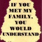 3292 Humorous Refrigerator Magnet Sign If You Met My Family You Would Understand