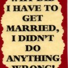 3189 Humorous Refrigerator Magnet Signs Why Did I Have To Get Married I Didn't