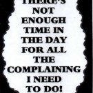 3143 Humorous Refrigerator Magnet Sign There's Not Enough Time Complaining I