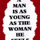 3066 Humorous Refrigerator Magnet Signs A Man Is As Young As The Woman He Feels