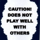 3265 Humorous Refrigerator Magnet Sign Caution Does Not Play Well With Others