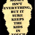 3056 Humorous Refrigerator Magnet Signs Money Isn't Everything But It Keeps Kids