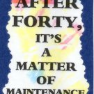 3232 Humorous Refrigerator Magnet Signs After Forty It's A matter Of Maintenance