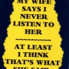 3121 Humorous Refrigerator Magnet Signs My Wife Says I Never Listen To Her