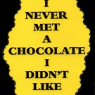3057 Humorous Refrigerator Magnet Signs I Never Met A Chocolate I Didn't Like