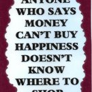 3127 Humorous Refrigerator Magnet Sign Anyone Who Says Money Can't Buy Happiness
