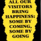 3085 Humorous Refrigerator Magnet Signs All Our Visitors Bring Happiness Going