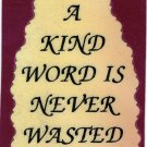 1022 Refrigerator Magnet Signs A kind Word is Never Wasted Inspirational Friends