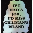 3150 Refrigerator Magnet Sign Funny Friendship Gift I'd Miss Gilligan's Island