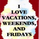 3012 Humorous Refrigerator Magnet Signs I Love Vacations Weekends and Fridays