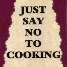 3165 Humorous Refrigerator Magnet Sign Just Say No To Cooking Kitchen Gift