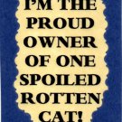 3135 Humorous Refrigerator Magnet Sign I'm The Proud Owner Of Spoiled Rotten Cat
