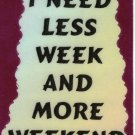 3030 Refrigerator Magnet Sign Funny Friendship Gifts I Need Less Week Weekend