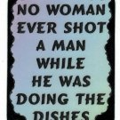 3048 Refrigerator Magnet Sign Funny Friendship Gift No Woman Ever Shot A Man
