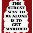 3079 Refrigerator Magnet Sign Funny Friendship Gift To Be Alone Get Married