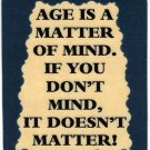 3114 Refrigerator Magnet Sign Funny Friendship Gift Age Is A Matter Of Mind If