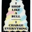 3009 Refrigerator Magnet Sign Gifts I Shop Like A Bull I Charge Everything