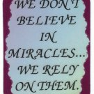 3070 Refrigerator Magnet Sign Funny Friendship Gift We Don't Believe In Miracles