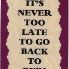 3145 Refrigerator Magnet Sign Funny Friendship Gift It's Never Too Late Go Bed