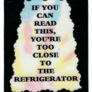 3007 Refrigerator Magnet Sign Gifts If You Can Read This You Are Too Close To