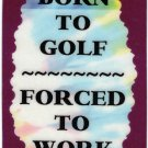3212 Refrigerator Magnet Sign Funny Friendship Gift Born To Golf Forced To Work