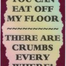 3241 Refrigerator Magnet Sign Funny Friendship Gift You Can Eat Off My Floor