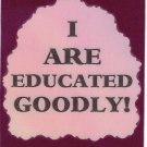 3245 Refrigerator Magnet Sign Funny Friendship Gift I Are Educated Goodly