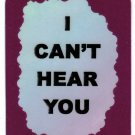 3255 Refrigerator Magnet Sign Funny Friendship Gift I Can't Hear You