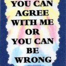 3003 Humorous Refrigerator Magnet Signs You Can Agree With Me Or You Can Be