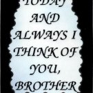 2124 Refrigerator Magnet Signs Today And Always I Think Of You Brother