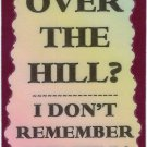3238 Refrigerator Magnet Sign Funny Friendship Gift Over The Hill Don't Remember