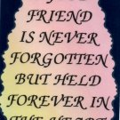 2003 A good friend is never forgotten but held forever Refrigerator Magnet