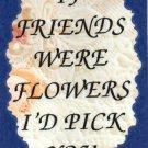 2004 If friends were flowers I'd pick you Refrigerator Magnet Kitchen Fridge Decoration