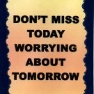 1093 Don't miss today worrying about tomorrow Inspirational Refrigerator Magnet