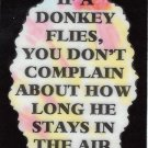 3231 If A Donkey Flies You Don't Complain Refrigerator Magnets Funny Sayings