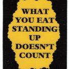 3193 What You Eat Standing Up Doesn't Count Refrigerator Magnet Diet Gifts