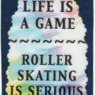 3263 Life Is Game Roller Skating Is Serious Refrigerator Magnet Sports Gifts