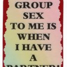 3201 Group Sex To Me Is When I Have A Partner Refrigerator Magnet Friendship Gifts