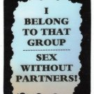 3202 I Belong To That Group Sex Without Partners Refrigerator Magnet Friendship Gift