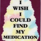 3225 I Wish Could Find My Medication Refrigerator Magnet Funny Saying Friends Gifts