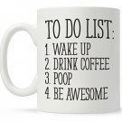 Coffee Cup Mug Funny Humor To Do List Be Awesome Drink Wake Up Poop Gift New