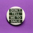 Don't tell me to smile - 1.5 inch pinback button, clip or magnet
