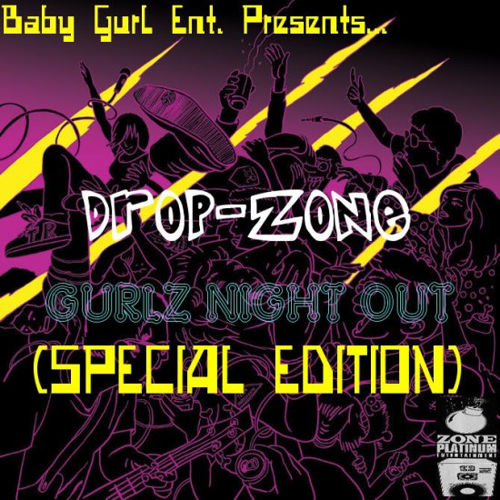 """Baby Gurl Ent. Presents.. """"Drop-Zone"""" Gurlz Night Out The E.P. (Special Edition) by B.G.E./Drop-Zone"""