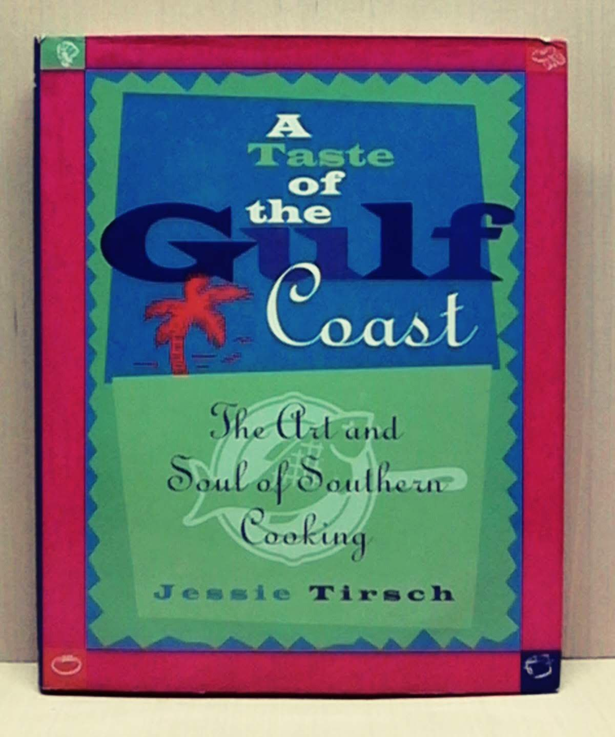 A TASTE OF THE GULF COAST - THE ART AND SOUL OF SOUTHERN COOKING