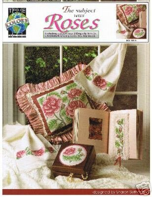 The Subject was Roses by True Colors cross stitch pattern
