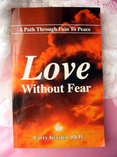 Love Without Fear: A Path Through Pain to Peace